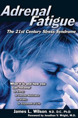 Adrenal Fatigue: The 21st-Century Stress Syndrome, James L. Wilson, Jonathan V. Wright