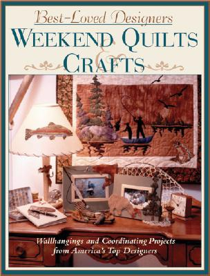 Image for Best-Loved Designers Weekend Quilts & Crafts: A Sampler of 65 Easy Quilts and Coordinating Projects from America's Top Designers