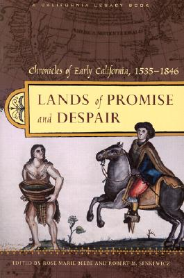 Lands of Promise and Despair: Chronicles of Early California, 1535-1846 (California Legacy Book), BEEBE, Rose Marie; SENKEWICZ, Robert M.