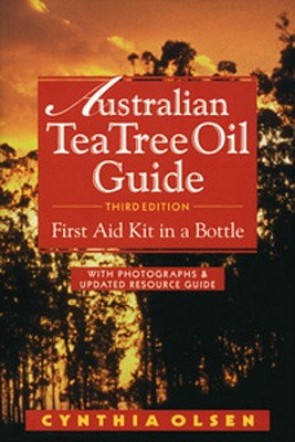 The Australian Tea Tree Oil Guide: First Aid Kit in a Bottle, Olsen, Cynthia