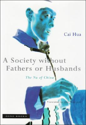 A Society without Fathers or Husbands: The Na of China (Mit Press), Hua, Cai