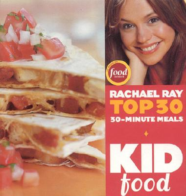 Image for Kid Food: Rachael Ray's Top 30 30-Minute Meals