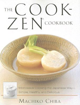 The Cook-Zen Cookbook: Microwave Cooking the Japanese Way--Simple, Healthy, and Delicious, Chiba, Machiko