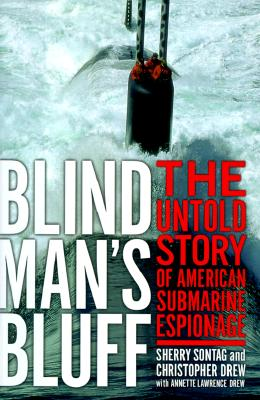 Blind Man's Bluff: The Untold Story Of American Submarine Espionage, Sontag, Sherry; Drew, Christopher