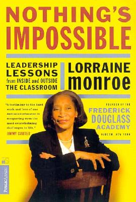 Nothing's Impossible: Leadership Lessons From Inside And Outside The Classroom, Lorraine Monroe
