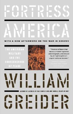 Fortress America:  The American Military and the Consequences of Peace, Greider, William