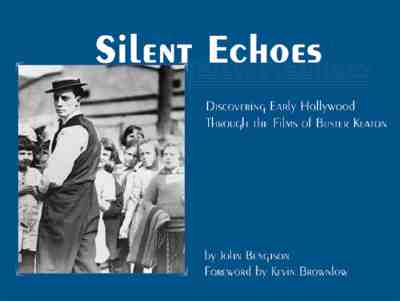 Silent Echoes: Discovering Early Hollywood Through the Films of Buster Keaton, Bengston, John