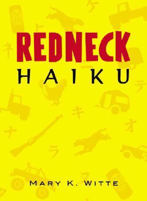 Redneck Haiku, Witte, Mary K