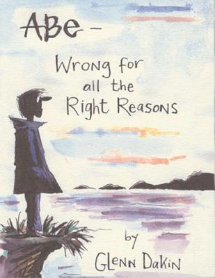 Image for Abe: Wrong for All the Right Reasons (v. 1)