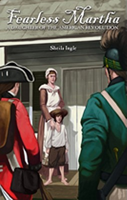 FEARLESS MARTHA: A DAUGHTER OF THE AMERICAN REVOLUTION, INGLE, SHEILA