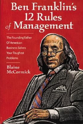 Image for Ben Franklin's 12 Rules of Management: The Founding Father Of American Business Solves Your Toughest Problems