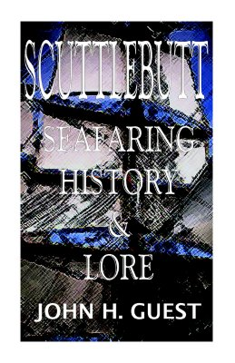 Scuttlebutt - Seafaring History & Lore, Guest, John H
