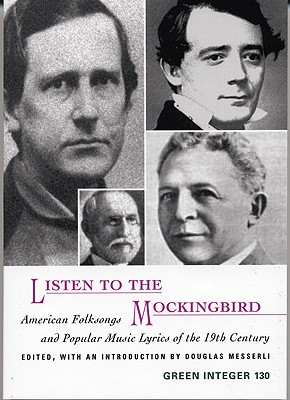 Image for Listen to the Mockingbird: American Folksongs and Popular Music Lyrics of the 19th Century (Green Integer)