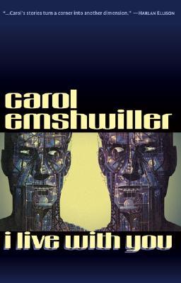 I Live With You, Emshwiller, Carol.