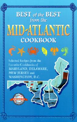 Image for Best of the Best from the Mid-Atlantic Cookbook: Selected Recipes from the Favorite Cookbooks of Maryland, Delaware, New Jersey and Washington, D.C.