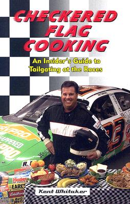 Checkered Flag Cooking: An Insider's Guide to Tailgating at the Races, Whitaker, Kent