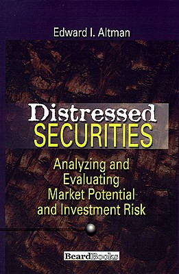 Distressed Securities: Analyzing and Evaluating Market Potential and Investment Risk, Altman, Edward I.
