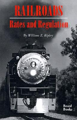Railroads, Rates and Regulations, Ripley, William Z.