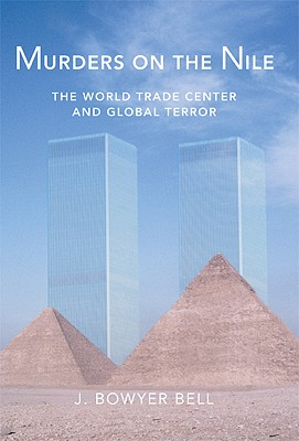 Murders On the Nile, the World Trade Center And Global Terror, Bell, J  Bowyer