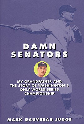 Image for Damn Senators : My Grandfather and the Story of Washington's Only World Series Win