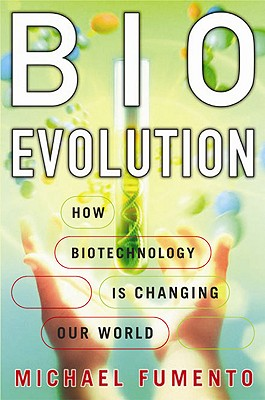 Bioevolution: How Biotechnology Is Changing Our World, Fumento, Michael
