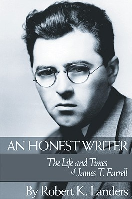 An Honest Writer: The Life and Times of James T. Farrell, Landers, Robert K.