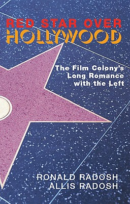 Image for Red Star Over Hollywood: The Film Colony's Long Romance with the Left