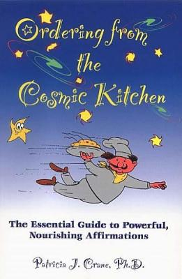 Ordering from the Cosmic Kitchen: The Essential Guide to Powerful, Nourishing Affirmations, Crane, Patricia J.
