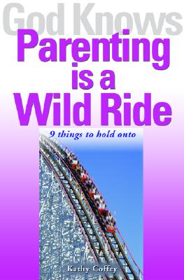 Image for God Knows Parenting is a Wild Ride: 9 Things to Hold on to