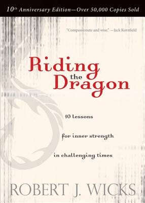 Riding the Dragon : 10 Lessons for Inner Strength in Challenging Times, ROBERT J. WICKS
