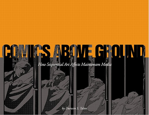 Image for Comics above Ground: How Sequential Art Affects Mainstream Media