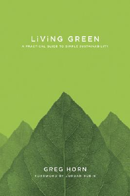 Living Green: A Practical Guide to Simple Sustainability, Greg Horn