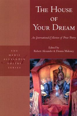 Image for The House of Your Dream: An International Collection of Prose Poetry (Marie Alexander Poetry Series)
