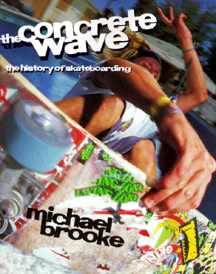 The Concrete Wave: The History of Skateboarding, Brooke, Michael