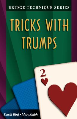 Bridge Technique 2: Tricks with Trumps, Bird, David; Smith, Marc