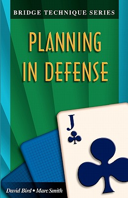 Bridge Technique 11: Planning in Defense, Bird, David; Smith, Marc