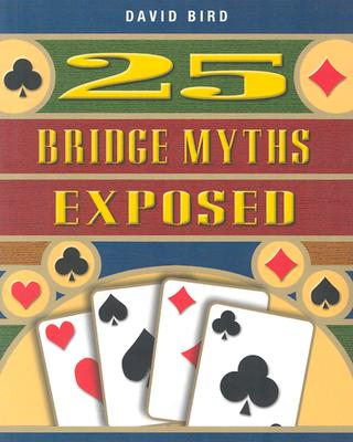 25 Bridge Myths Exposed, David Bird