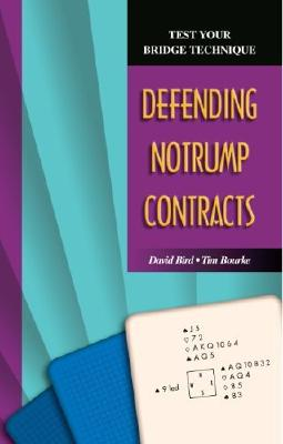 Defending Notrump Contracts (Test Your Bridge Technique), Bird, David; Bourke, Tim
