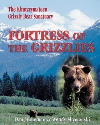 Fortress of the Grizzlies: The Khutzeymateen Grizzly Bear Sanctuary, WAKEMAN, Dan; SHYMANSKI, Wendy