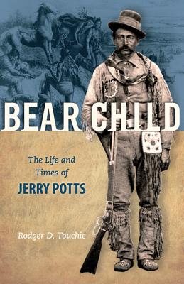 Image for Bear Child : the life and times of Jerry Potts