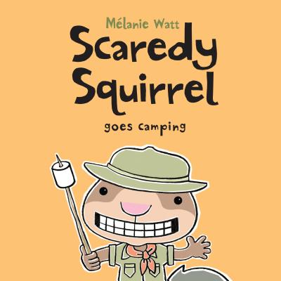Scaredy Squirrel Goes Camping, Melanie Watt