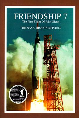 Friendship 7: The NASA Mission Reports: Apogee Books Space Series 3 with Bonus CD Rom