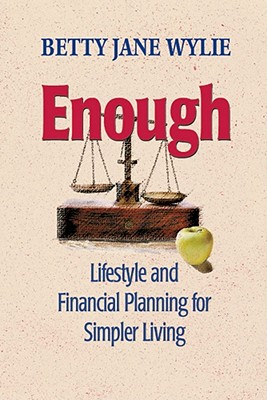 Enough: Lifestyle and Financial Planning for Simper Living, Wylie, Betty Jane
