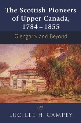 Image for The Scottish Pioneers of Upper Canada, 1784-1855: Glengarry and Beyond