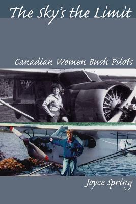 Image for The Sky's the Limit: Canadian Women Bush Pilots