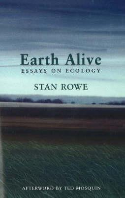 Earth Alive: Essays on Ecology, Rowe, Stan