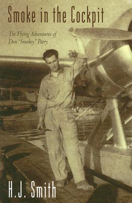 "Smoke in the Cockpit: The Flying Adventures of Don ""Smokey"" Patry, SMITH, H. J."
