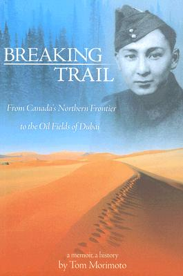 Image for Breaking Trail: From Canada's Northern Frontier to the Oil Fields of Dubai