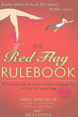 Image for The Red Flag Rulebook: 50 Dating Rules to Know Whether to Keep Him or Kiss Him Good-Bye