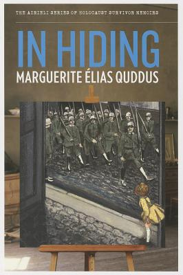 In Hiding (The Azrieli Series of Holocaust Survivor Memoirs), Quddus, Marguerite Elias